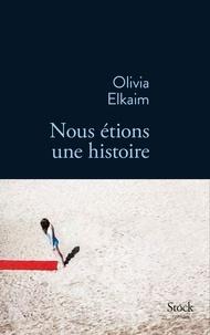 Olivia Elkaim - Nous étions une histoire.
