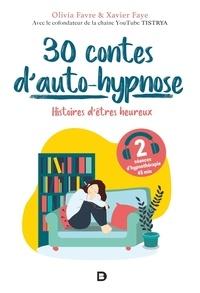 Olivia Favre et Xavier Faye - 30 contes d'auto-hypnose - Histoires d'êtres heureux.