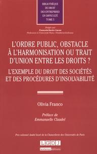 Olivia Franco - L'ordre public, obstacle à l'harmonisation ou trait d'union entre les droits ? - L'exemple du droit des sociétés et des procédures d'insolvabilité.