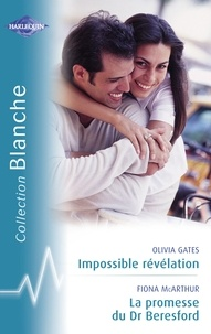 Olivia Gates et Fiona McArthur - Impossible révélation - La promesse du Dr Beresford (Harlequin Blanche).