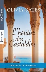 Olivia Gates - L'héritier des Castaldini - Intégrale 3 romans.