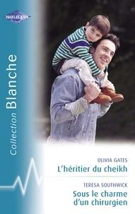 Olivia Gates et Teresa Southwick - L'héritier du cheikh - Sous le charme d'un chirurgien (Harlequin Blanche).