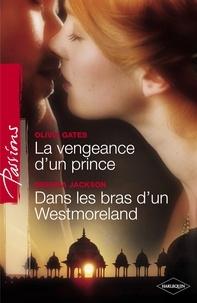 Olivia Gates et Brenda Jackson - La vengeance d'un prince - Dans les bras d'un Westmoreland (Harlequin Passions).