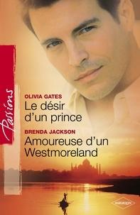 Olivia Gates et Brenda Jackson - Le désir d'un prince - Amoureuse d'un Westmoreland (Harlequin Passions).