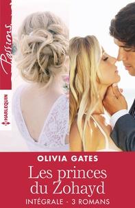 Olivia Gates - Les princes du Zohayd - Intégrale 3 romans.