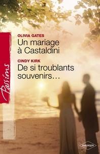 Olivia Gates et Cindy Kirk - Un mariage à Castaldini - De si troublants souvenirs... (Harlequin Passions).