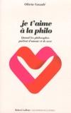 Olivia Gazalé - Je t'aime à la philo - Quand les philosophes parlent d'amour et de sexe.