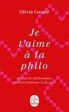 Olivia Gazalé - Je t'aime à la philo - Quand les philosophe parlent d'amour et de sexe.