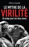Olivia Gazalé - Le mythe de la virilité.