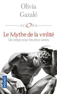 Olivia Gazalé - Le mythe de la virilité - Un piège pour les deux sexes.