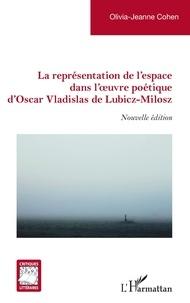 Olivia-Jeanne Cohen - La représentation de l'espace dans l'oeuvre poétique d'Oscar Vladislas de Lubicz-Milosz.