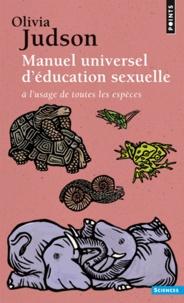 Olivia Judson - Manuel universel d'éducation sexuelle - A l'usage de toutes les espèces, selon Mme le Dr Tatiana.