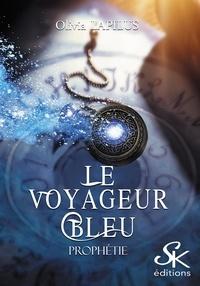 Olivia Lapilus - Le voyageur bleu Tome 1 : Prophétie.
