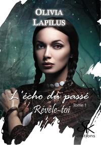 Olivia Lapilus - Révèle-toi Tome 1 : L'écho du passé.
