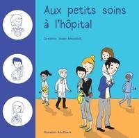 Olivia Le Divelec et Lou Lherondel - Aux petits soins à l'hôpital - Avec un emploi du temps à l'hôpital détachable.