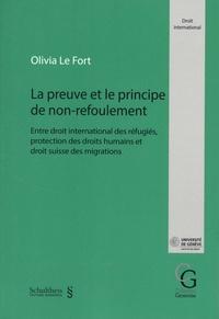 Olivia Le Fort - La preuve et le principe de non-refoulement - Entre le droit international des refugiés, protection des droits humains et droit suisse des migrations.