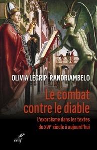 Olivia Legrip-Randriambelo - Le combat contre le diable - L'exorcisme dans les textes du XVIe siècle à aujourd'hui.
