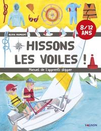 Hissons les voiles !- Manuel de l'apprenti skipper 8/12 ans - Olivia Maincent | Showmesound.org