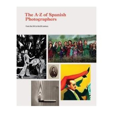 The A-Z Spanish Photographers. From the XIX to the XXI century, Edition en anglais