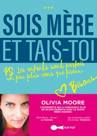 Olivia Moore - Sois-mère et tais-toi !.