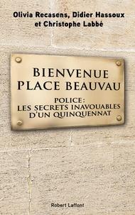 Olivia Recasens et Didier Hassoux - Bienvenue place Beauvau - Police : les secrets inavouables d'un quinquennat.
