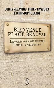 Olivia Recasens et Didier Hassoux - Bienvenue place Beauvau - L'enquête qui fait trembler l'élection présidentielle.