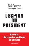 Olivia Recasens et Didier Hassoux - L'espion du président - Au coeur de la police politique de Sarkozy.