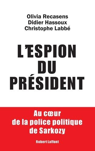 L'espion du président. Au coeur de la police politique de Sarkozy