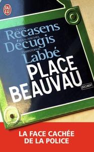 Olivia Recasens et Jean-Michel Décugis - Place Beauvau - La face cachée de la police.
