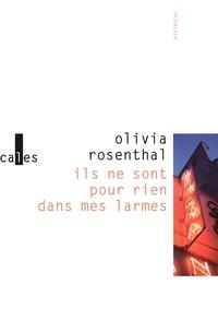 Olivia Rosenthal - Ils ne sont pour rien dans mes larmes.
