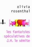 Olivia Rosenthal - Les fantaisies spéculatives de J-H Le sémite.