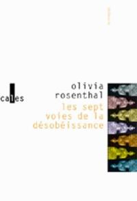 Olivia Rosenthal - Les sept voies de la désobéissance.