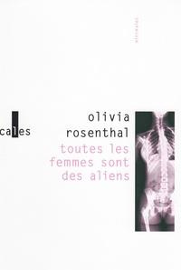Olivia Rosenthal - Toutes les femmes sont des aliens - Suivi de Les oiseaux reviennent et de Bambi & Co.