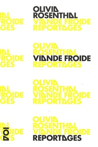 Olivia Rosenthal - Viande froide (Reportages).