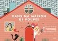 Olivia Sage et Lucile Placin - Dans ma maison de poupée - Avec une grande maison pop-up à monter et 7 figurines à jouer.