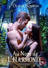 Olivia Sunway - Au Nom de l'Harmonie, L'intégrale de la Trilogie - Romance Paranormale - Fantasy urbaine - Bit Lit.