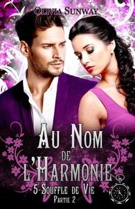Olivia Sunway - Au nom de l'harmonie  : Au Nom de l'Harmonie, tome 5 : Souffle de Vie Partie 2 - Fantasy urbaine - romance paranormale - bit-lit.