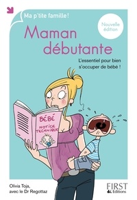 Olivia Toja - Maman débutante - L'essentiel pour bien s'occuper de bébé !.