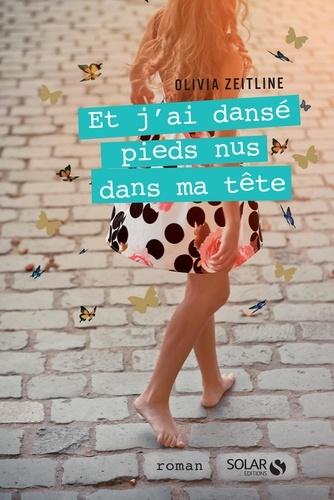 Et j'ai dansé pieds nus dans ma tête - Olivia Zeitline - Format ePub - 9782263152702 - 10,99 €