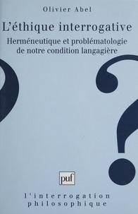 Olivier Abel et Michel Meyer - L'éthique interrogative - Herméneutique et problématologie de notre condition langagière.