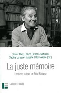 Olivier Abel et Enrico Castelli Gattinara - La juste mémoire - Lectures autour de Paul Ricoeur.