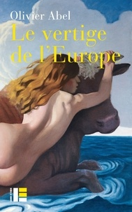 Olivier Abel - Le vertige de l'Europe.