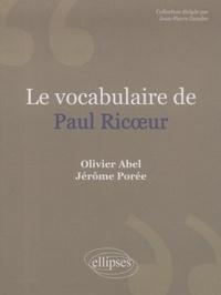 Olivier Abel et Jérôme Porée - Le vocabulaire de Paul Ricoeur.