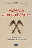 Olivier Abel et Christophe Singer - Violence et monothéisme - Des chrétiens interrogent leur tradition.
