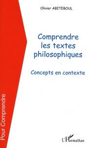 Olivier Abiteboul - Comprendre les textes philosophiques - Concepts en contexte.
