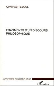 Olivier Abiteboul - Fragments d'un discours philosophique.