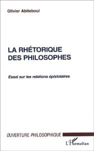 Olivier Abiteboul - La rhétorique des philosophes. - Essai sur les relations épistolaires.