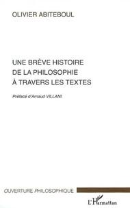 Olivier Abiteboul - Une brève histoire de la philosophie à travers les textes.