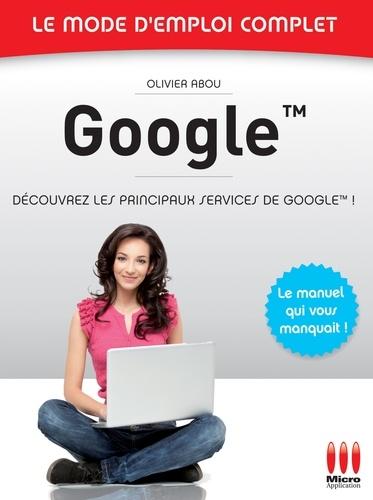 Google - Le mode d'emploi complet
