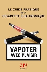 Olivier Abou - Le guide pratique de la cigarette électronique.